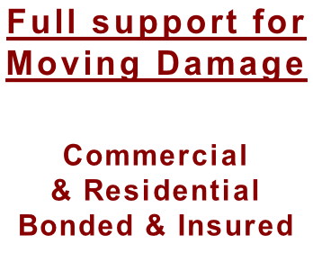 Full support for  Moving Damage  Commercial  & Residential  Bonded & Insured
